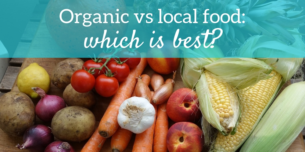 Organic or local food, which is best?