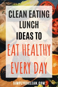 Clean eating lunch ideas to eat healthy every day